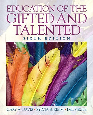 Education of the Gifted and Talented By Davis, Gary A./ Rimm, Sylvia B./ Siegle, Del