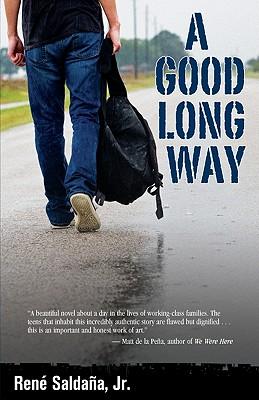 A Good Long Way By Saldana, Rene, Jr.